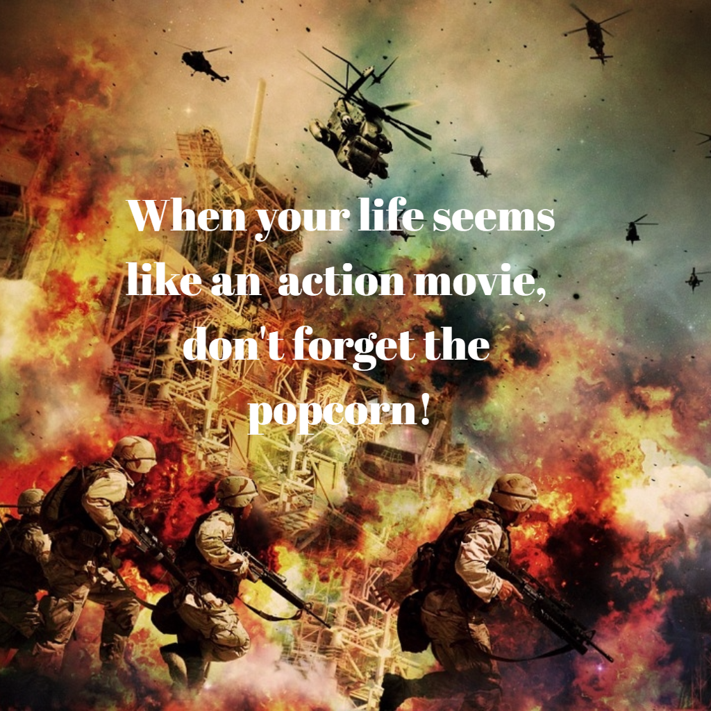 Life is an action movie